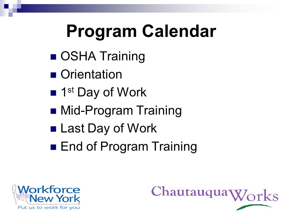 Program Calendar OSHA Training Orientation 1 st Day of Work Mid-Program Training Last Day of Work End of Program Training