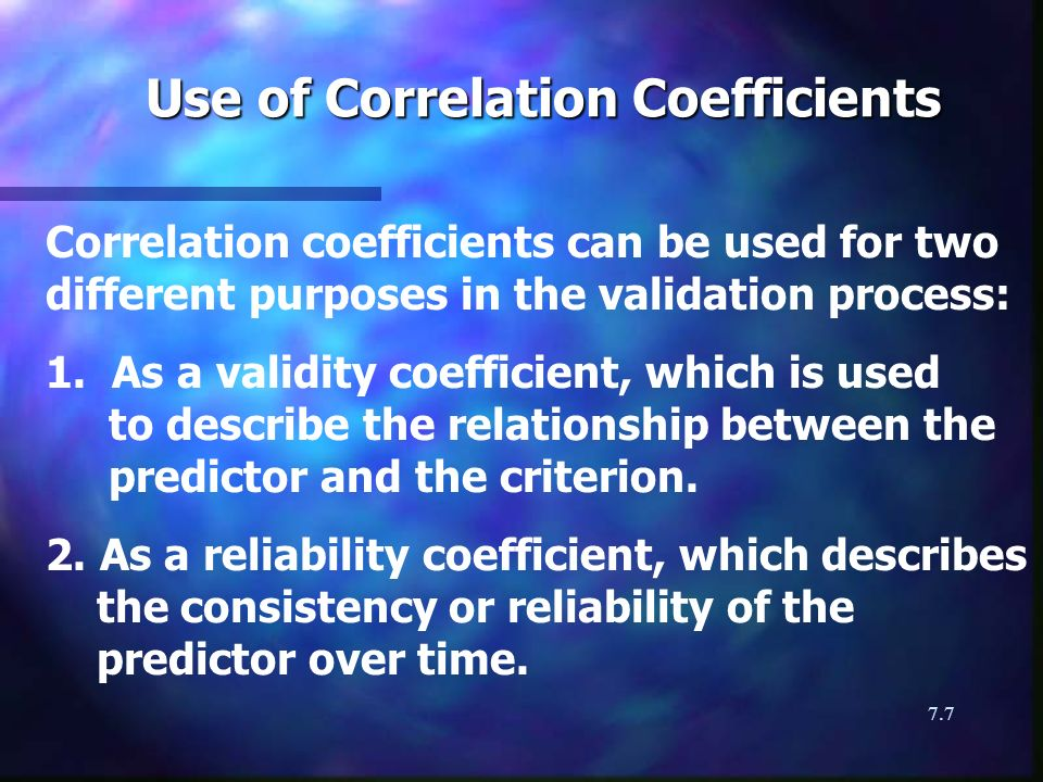 7.7 Use of Correlation Coefficients Correlation coefficients can be used for two different purposes in the validation process: 1.