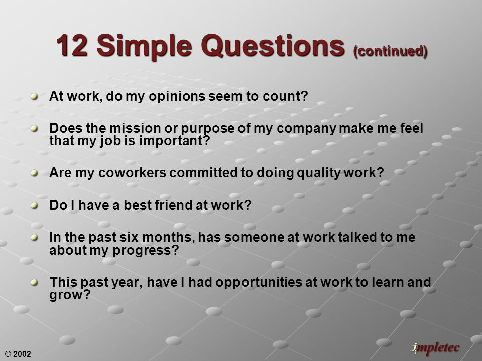 © 2002 12 Simple Questions (continued) At work, do my opinions seem to count.