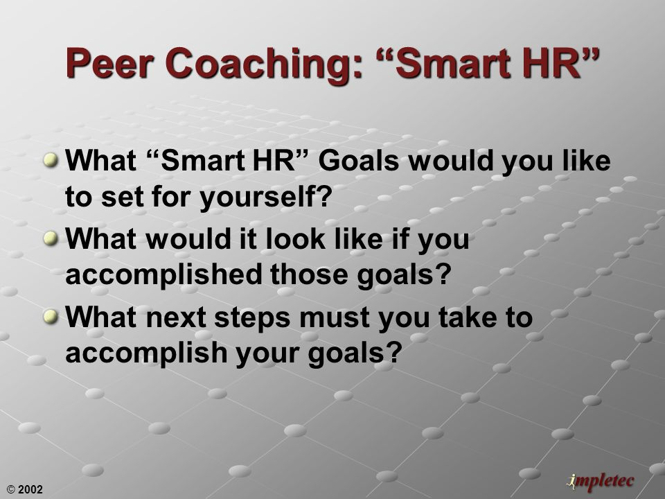 © 2002 Peer Coaching: Smart HR What Smart HR Goals would you like to set for yourself.