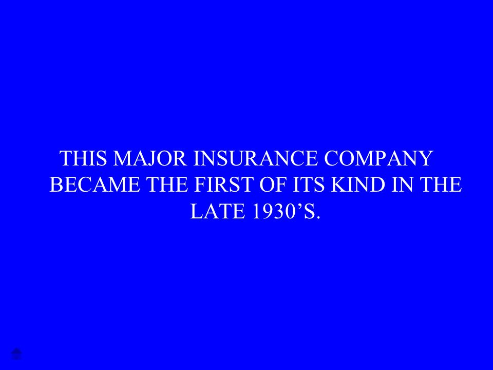 THIS MAJOR INSURANCE COMPANY BECAME THE FIRST OF ITS KIND IN THE LATE 1930S.