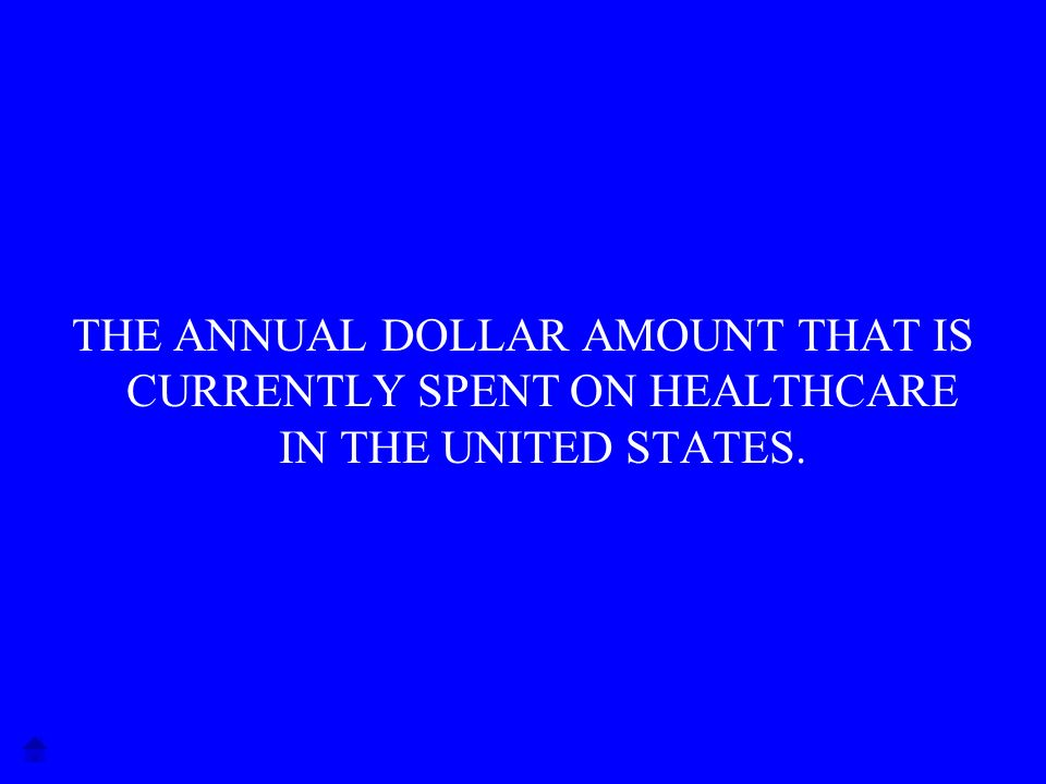 THE ANNUAL DOLLAR AMOUNT THAT IS CURRENTLY SPENT ON HEALTHCARE IN THE UNITED STATES.