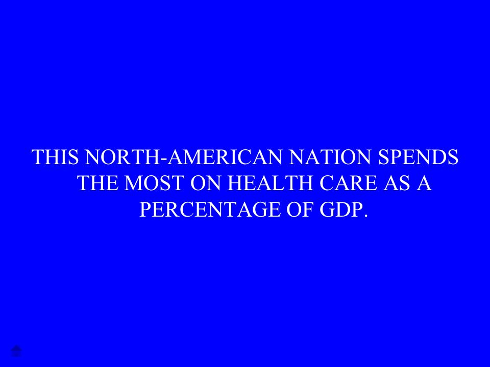 THIS NORTH-AMERICAN NATION SPENDS THE MOST ON HEALTH CARE AS A PERCENTAGE OF GDP.