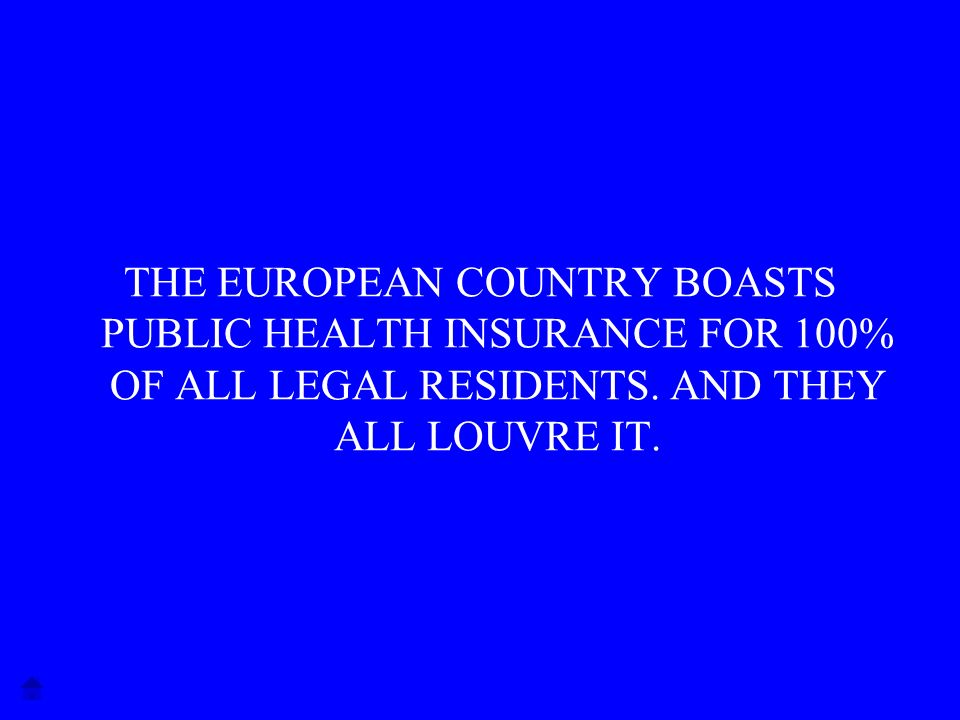 THE EUROPEAN COUNTRY BOASTS PUBLIC HEALTH INSURANCE FOR 100% OF ALL LEGAL RESIDENTS.