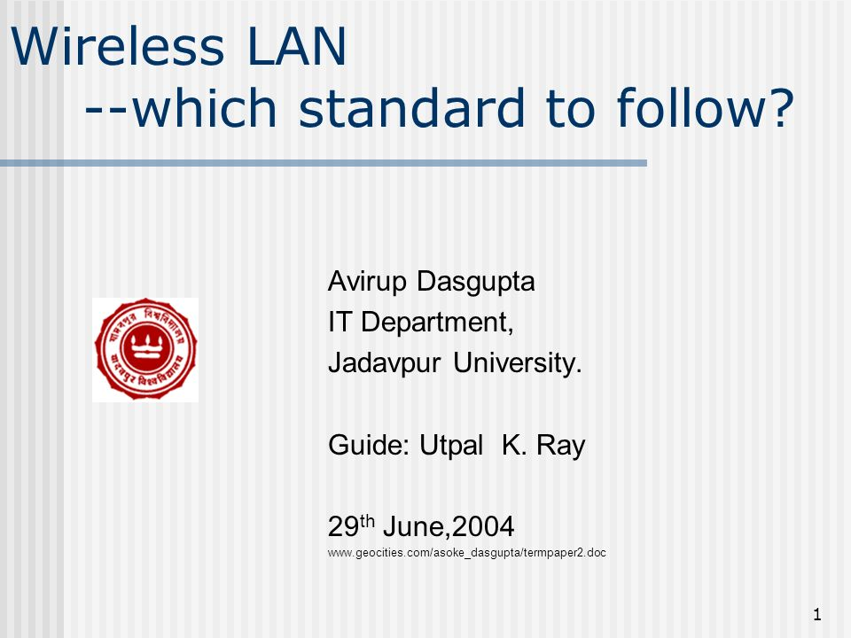 1 Wireless LAN --which standard to follow. Avirup Dasgupta IT Department, Jadavpur University.