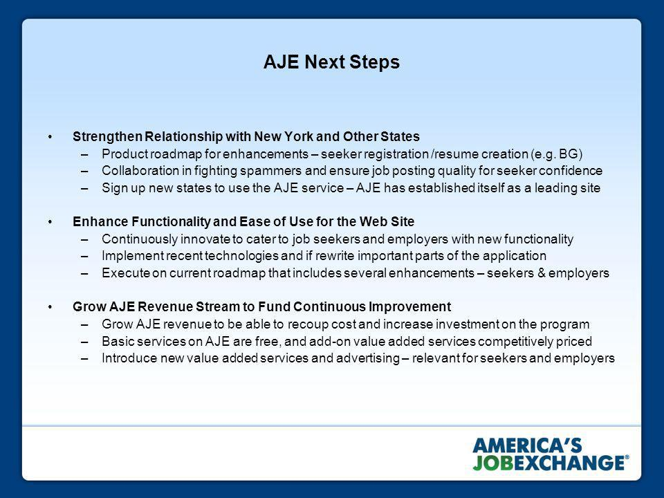 AJE Next Steps Strengthen Relationship with New York and Other States –Product roadmap for enhancements – seeker registration /resume creation (e.g.