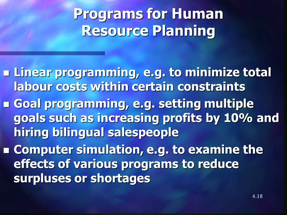 4.18 Programs for Human Resource Planning n Linear programming, e.g.