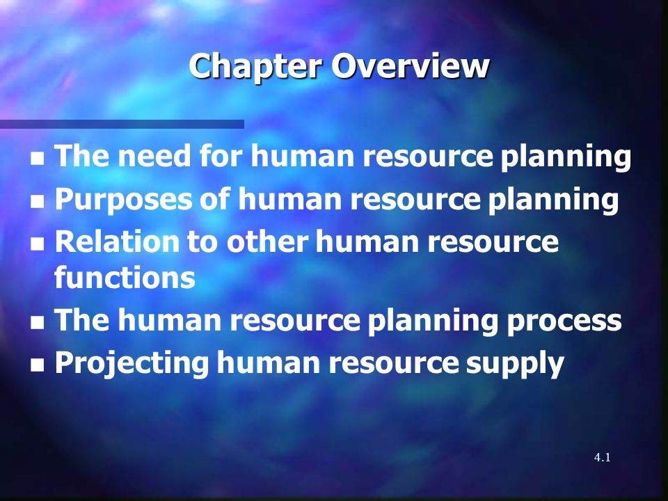 4.1 2 Chapter Overview n n The need for human resource planning n n Purposes of human resource planning n n Relation to other human resource functions n n The human resource planning process n n Projecting human resource supply