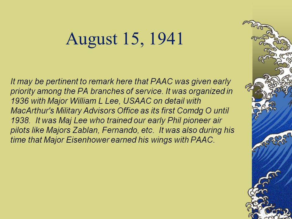 August 15, 1941 It may be pertinent to remark here that PAAC was given early priority among the PA branches of service.