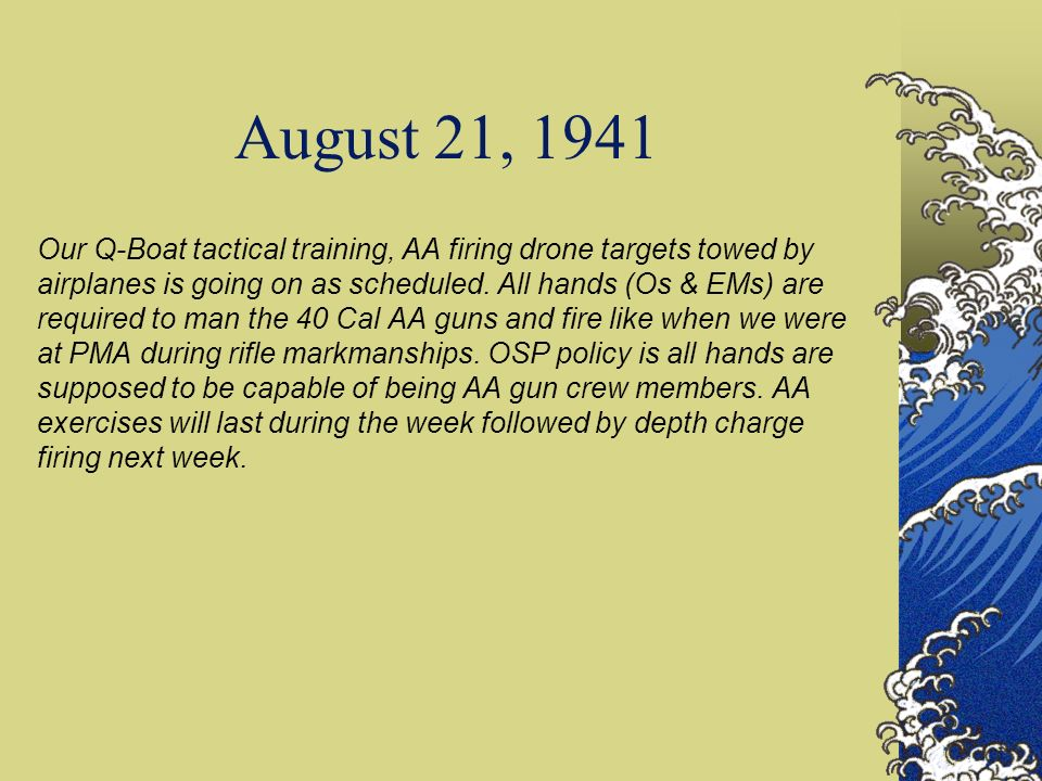 August 21, 1941 Our Q-Boat tactical training, AA firing drone targets towed by airplanes is going on as scheduled.