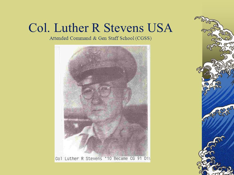 Col. Luther R Stevens USA Attended Command & Gen Staff School (CGSS)