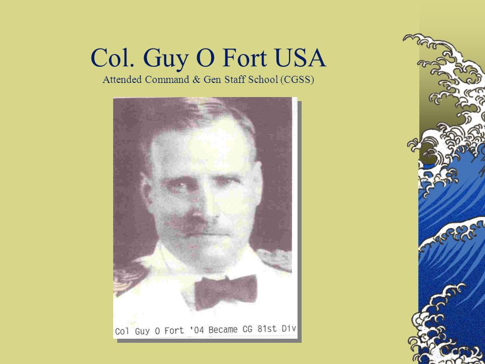 Col. Guy O Fort USA Attended Command & Gen Staff School (CGSS)
