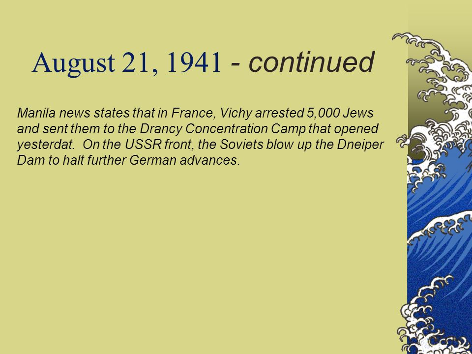 August 21, 1941 - continued Manila news states that in France, Vichy arrested 5,000 Jews and sent them to the Drancy Concentration Camp that opened yesterdat.