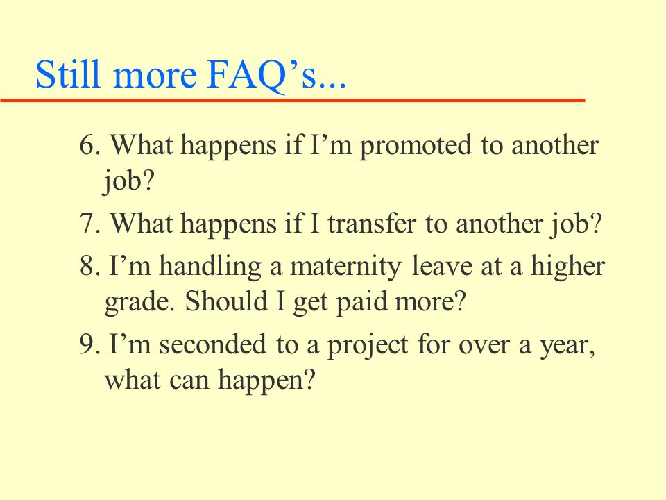 Still more FAQs... 6. What happens if Im promoted to another job.