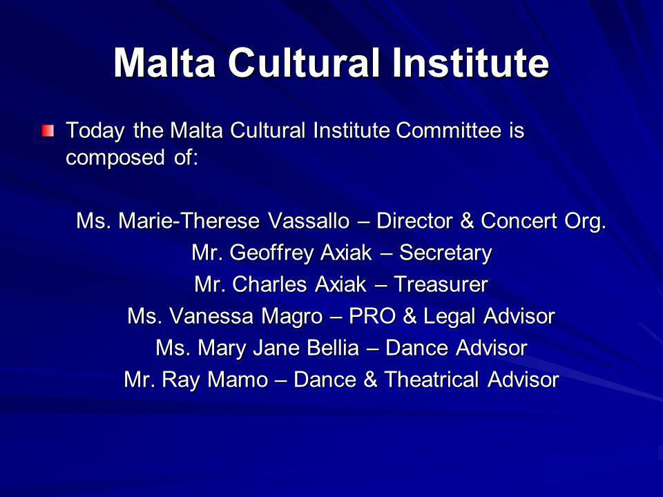 Malta Cultural Institute Today the Malta Cultural Institute Committee is composed of: Ms.
