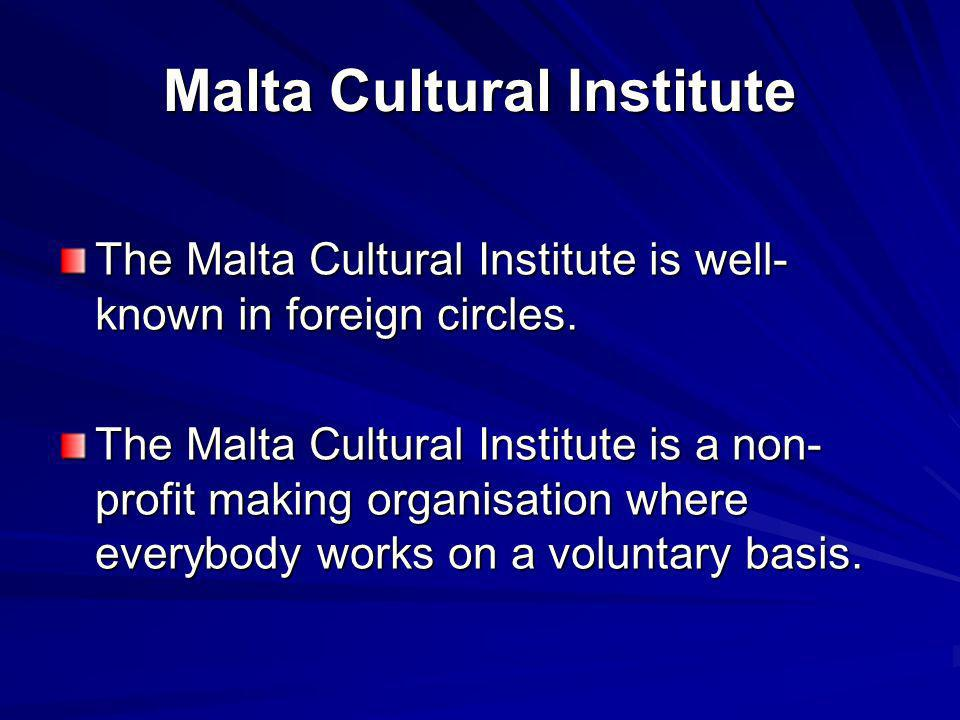 Malta Cultural Institute The Malta Cultural Institute is well- known in foreign circles.