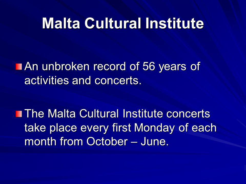 Malta Cultural Institute An unbroken record of 56 years of activities and concerts.