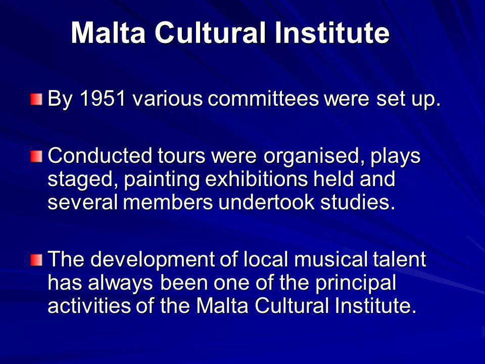 Malta Cultural Institute By 1951 various committees were set up.