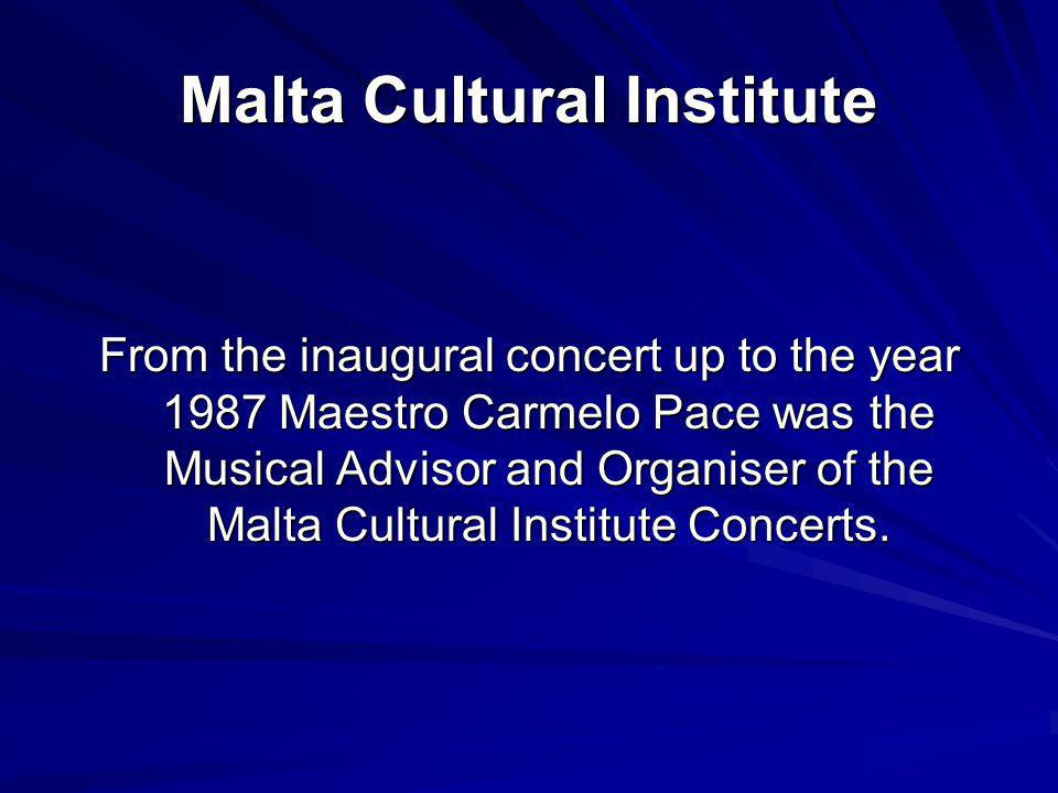 Malta Cultural Institute From the inaugural concert up to the year 1987 Maestro Carmelo Pace was the Musical Advisor and Organiser of the Malta Cultural Institute Concerts.