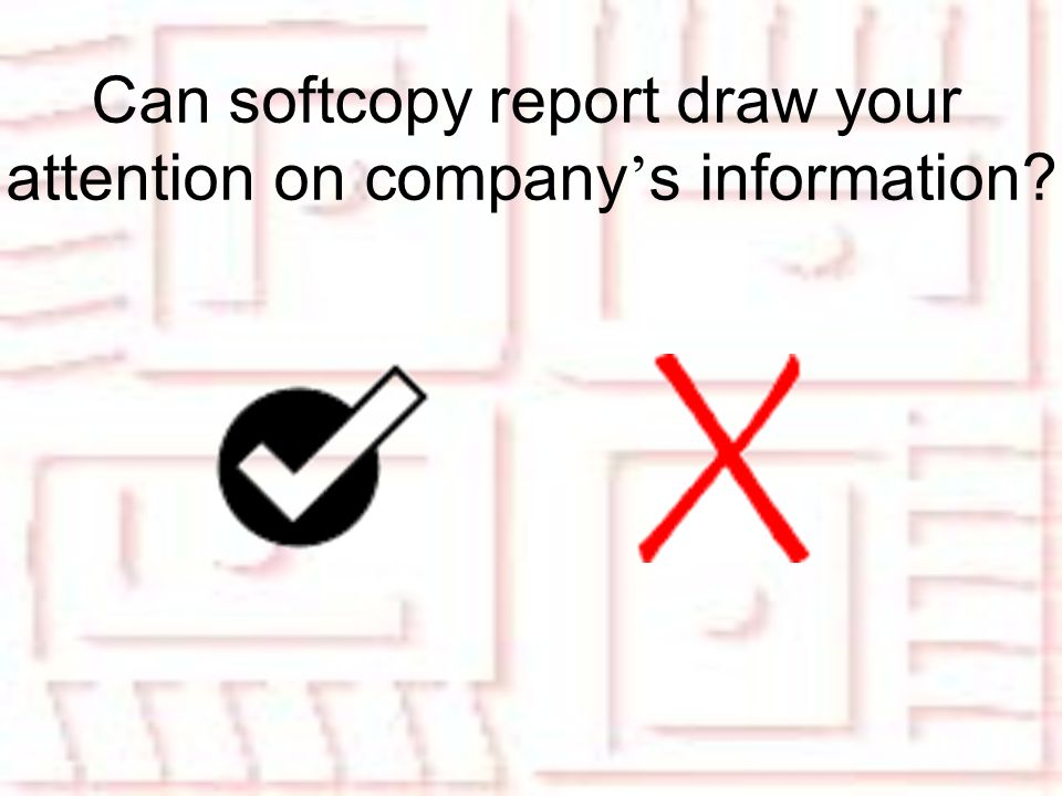 Can softcopy report draw your attention on company s information