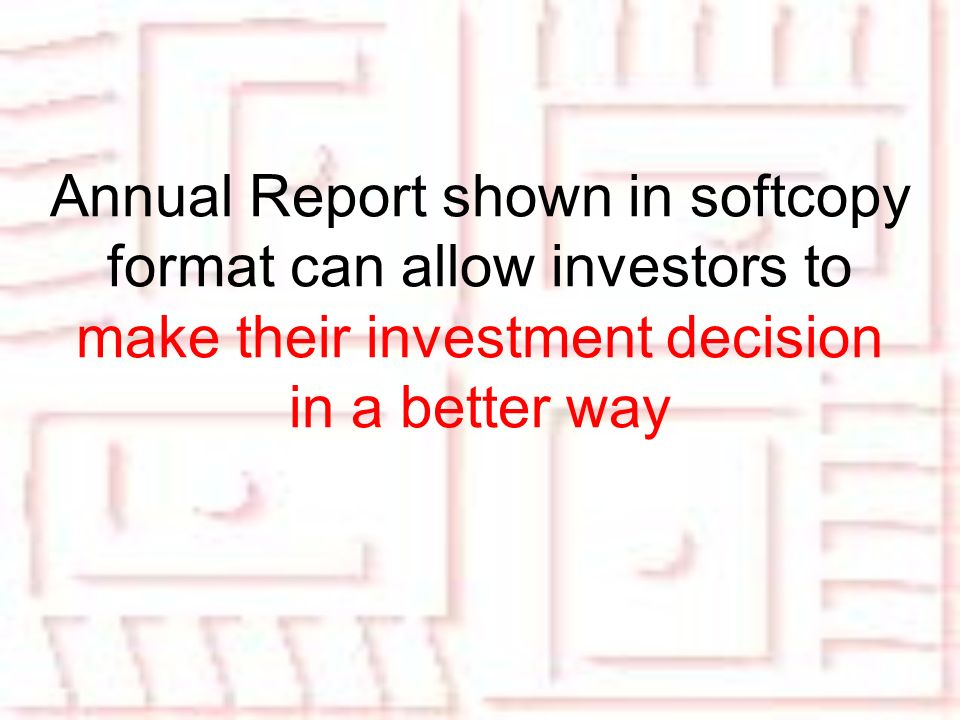 Annual Report shown in softcopy format can allow investors to make their investment decision in a better way