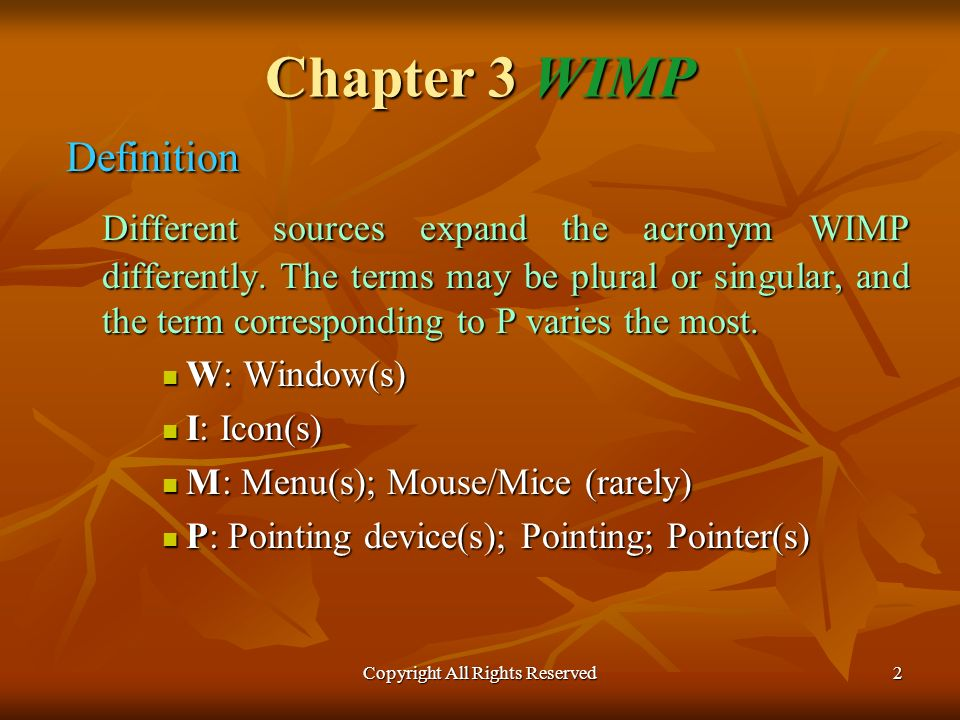 Copyright All Rights Reserved2 Chapter 3 WIMP Definition Different sources expand the acronym WIMP differently.