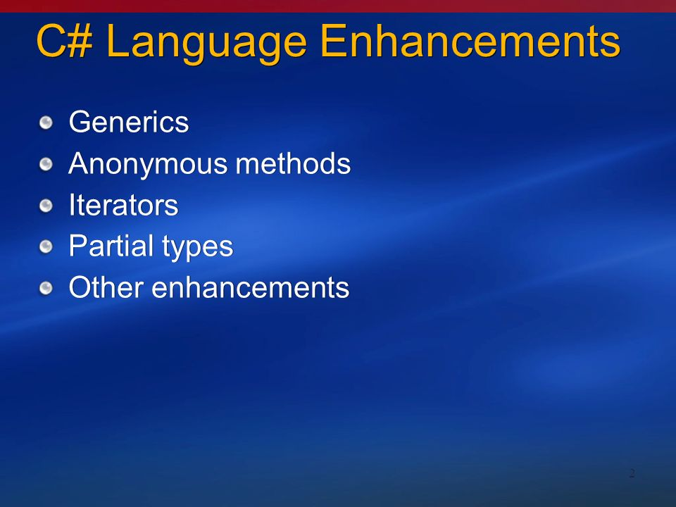 2 C# Language Enhancements Generics Anonymous methods Iterators Partial types Other enhancements Generics Anonymous methods Iterators Partial types Other enhancements