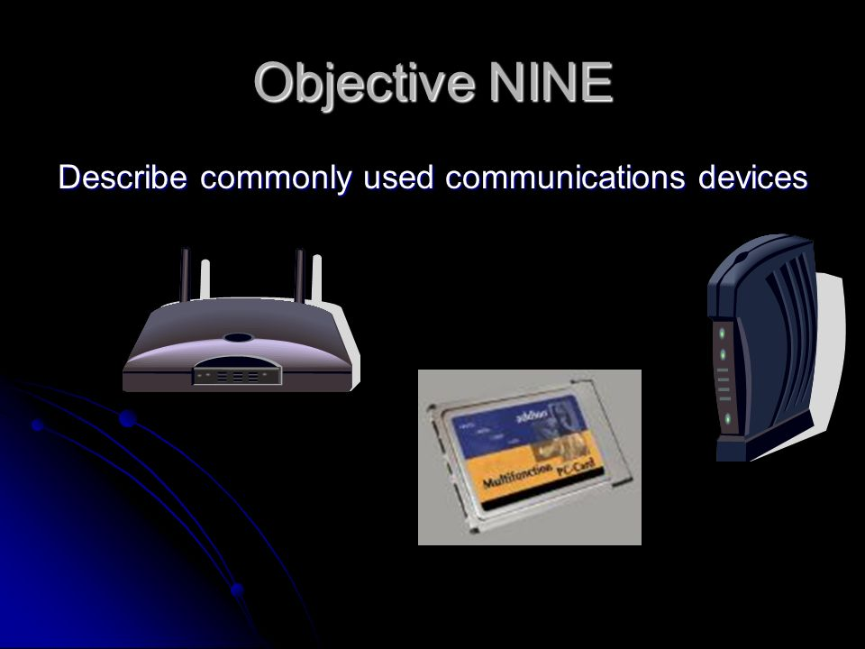 Objective NINE Describe commonly used communications devices