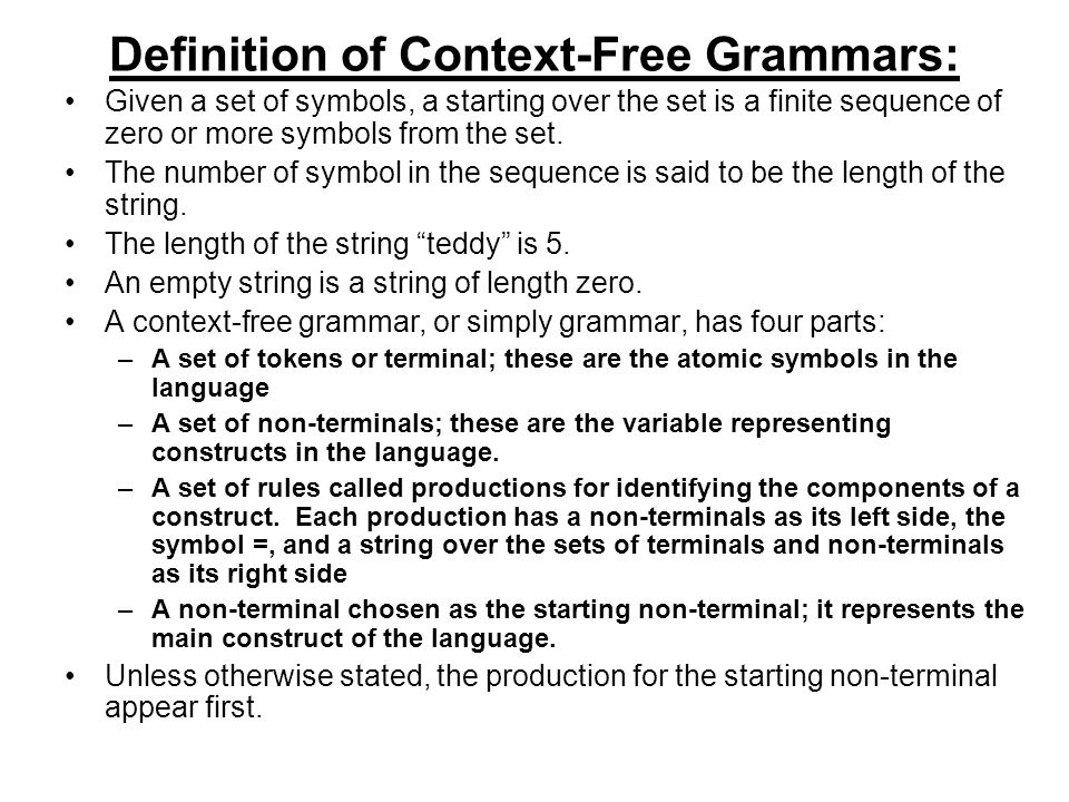 Definition of Context-Free Grammars: Given a set of symbols, a starting over the set is a finite sequence of zero or more symbols from the set.