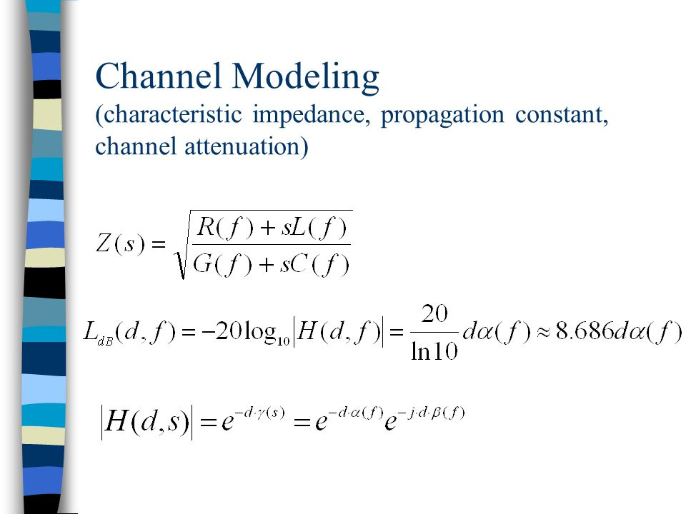 Channel Modeling (characteristic impedance, propagation constant, channel attenuation)