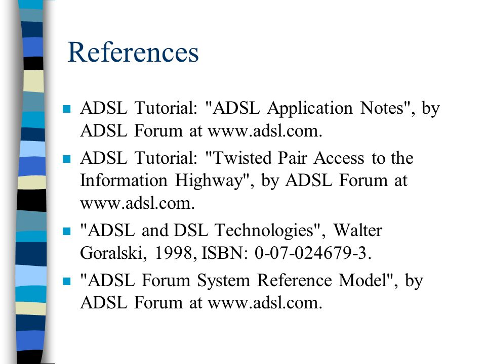 References n ADSL Tutorial: ADSL Application Notes , by ADSL Forum at www.adsl.com.