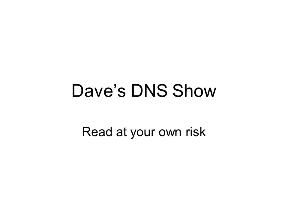Daves DNS Show Read at your own risk