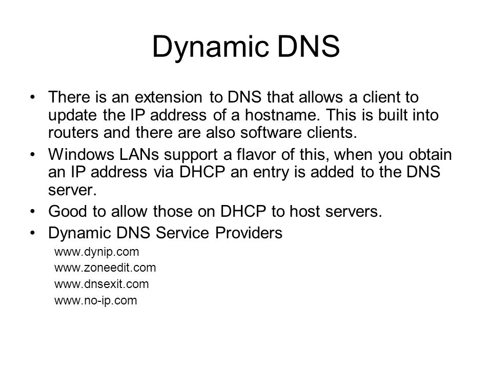 Dynamic DNS There is an extension to DNS that allows a client to update the IP address of a hostname.