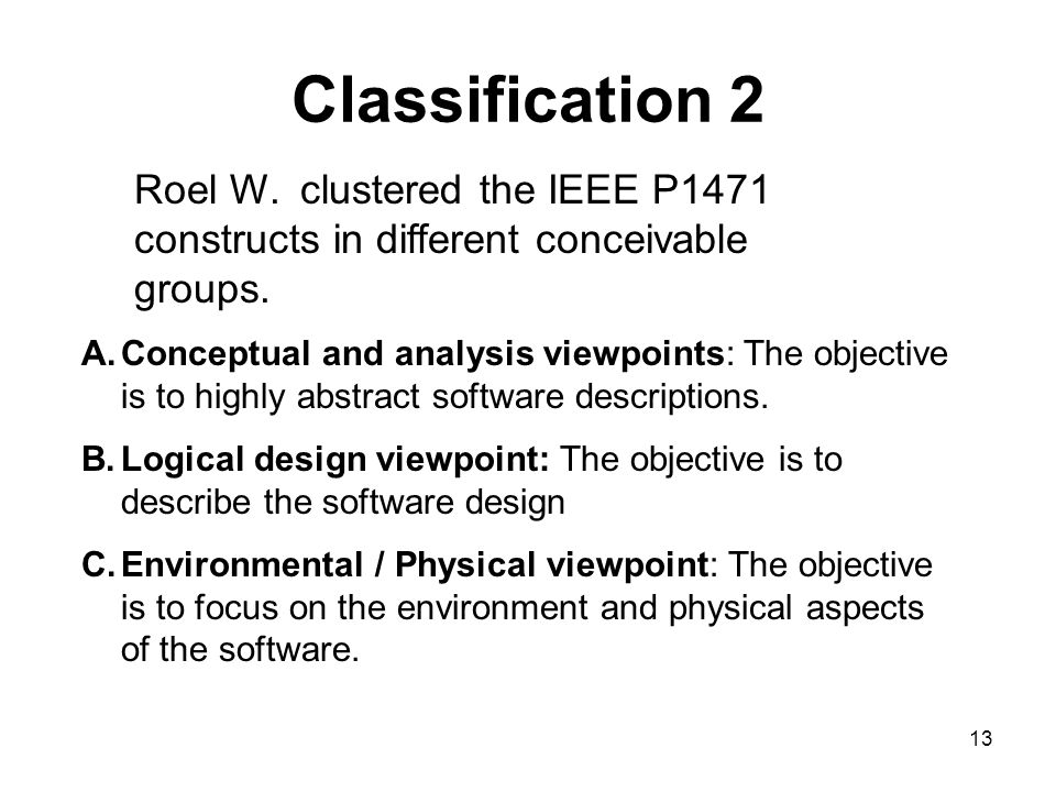 13 Classification 2 A.Conceptual and analysis viewpoints: The objective is to highly abstract software descriptions.