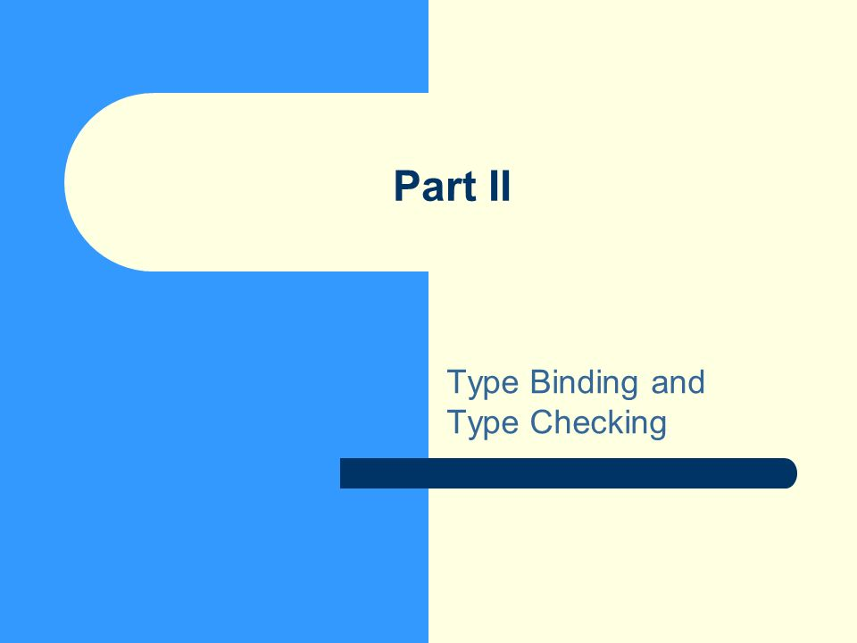 Part II Type Binding and Type Checking