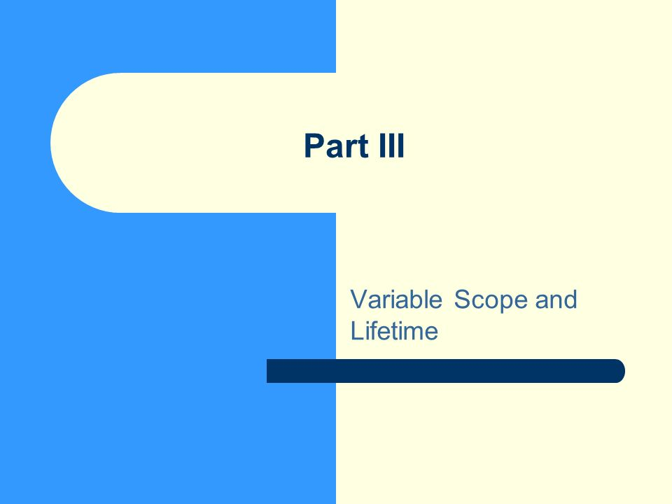 Part III Variable Scope and Lifetime