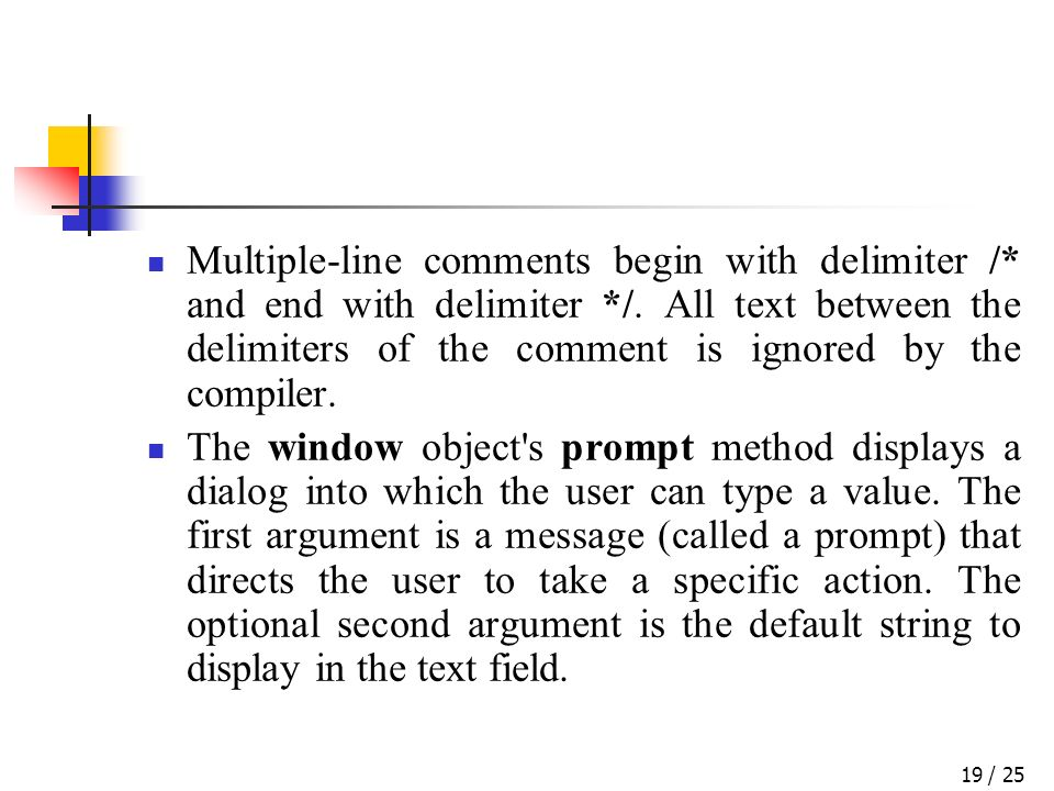 / 2519 Multiple-line comments begin with delimiter /* and end with delimiter */.