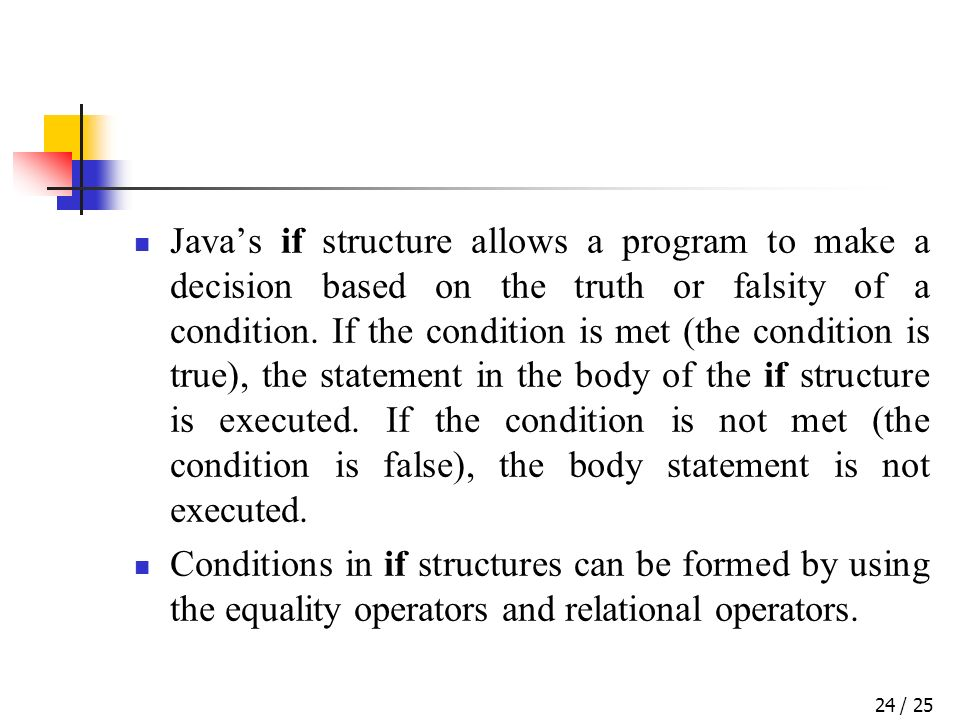 / 2524 Javas if structure allows a program to make a decision based on the truth or falsity of a condition.
