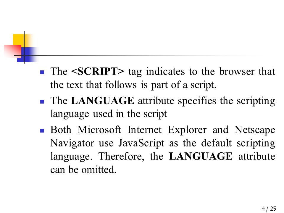 / 254 The tag indicates to the browser that the text that follows is part of a script.