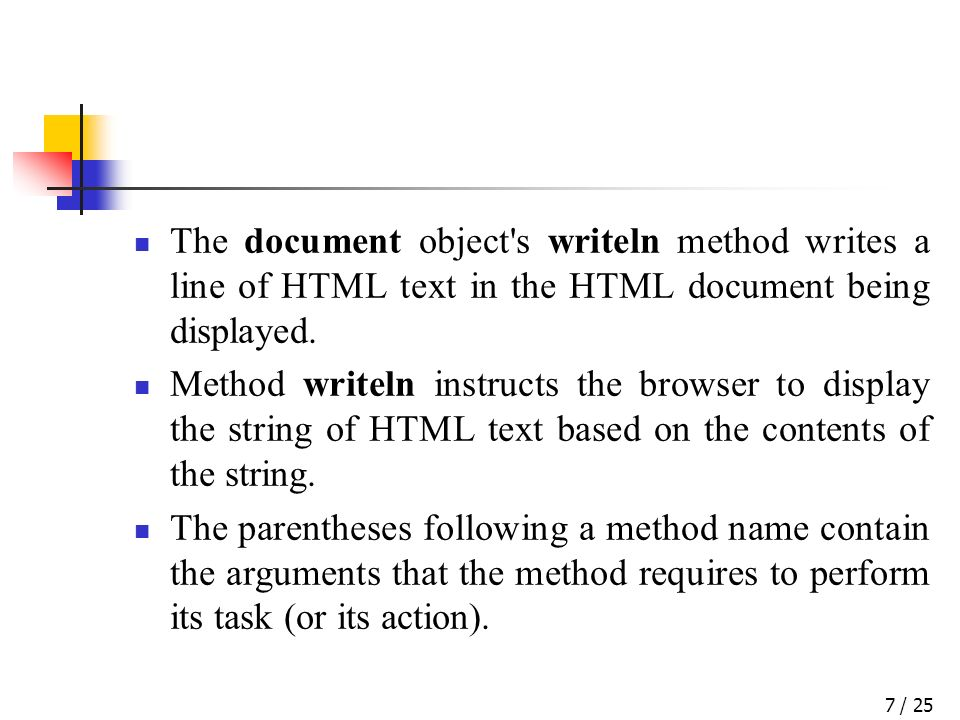 / 257 The document object s writeln method writes a line of HTML text in the HTML document being displayed.