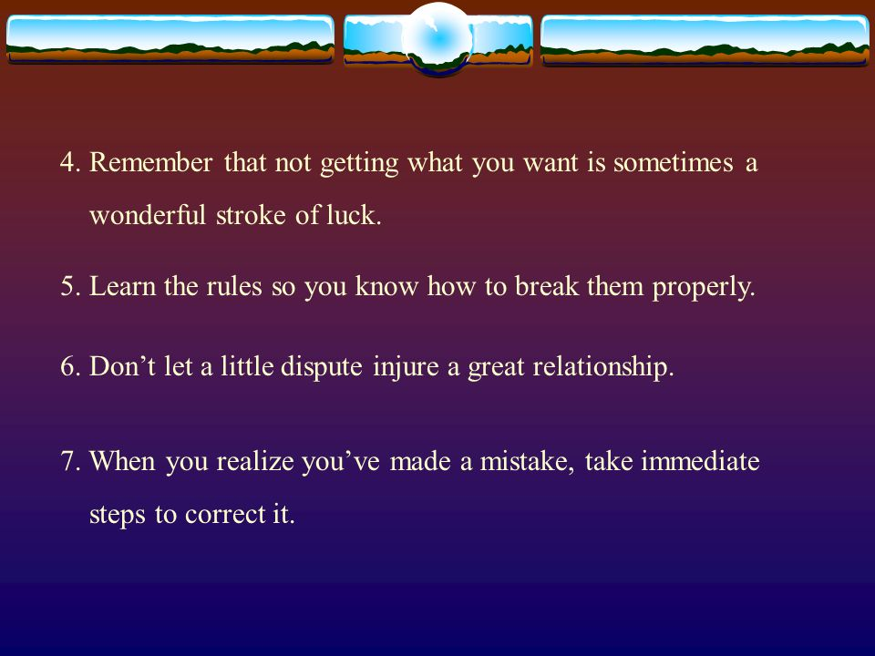 4. Remember that not getting what you want is sometimes a wonderful stroke of luck.