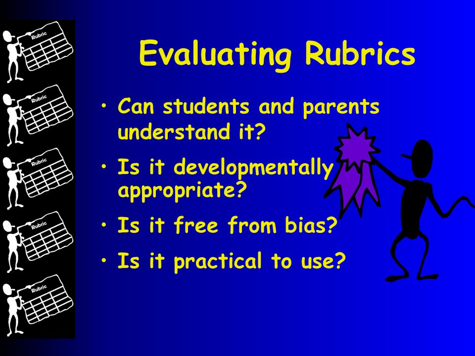 Evaluating Rubrics Is it developmentally appropriate.