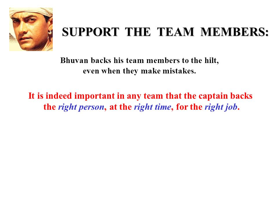 SUPPORT THE TEAM MEMBERS: Bhuvan backs his team members to the hilt, even when they make mistakes.