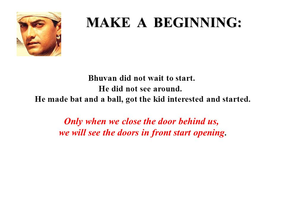 MAKE A BEGINNING: Bhuvan did not wait to start. He did not see around.