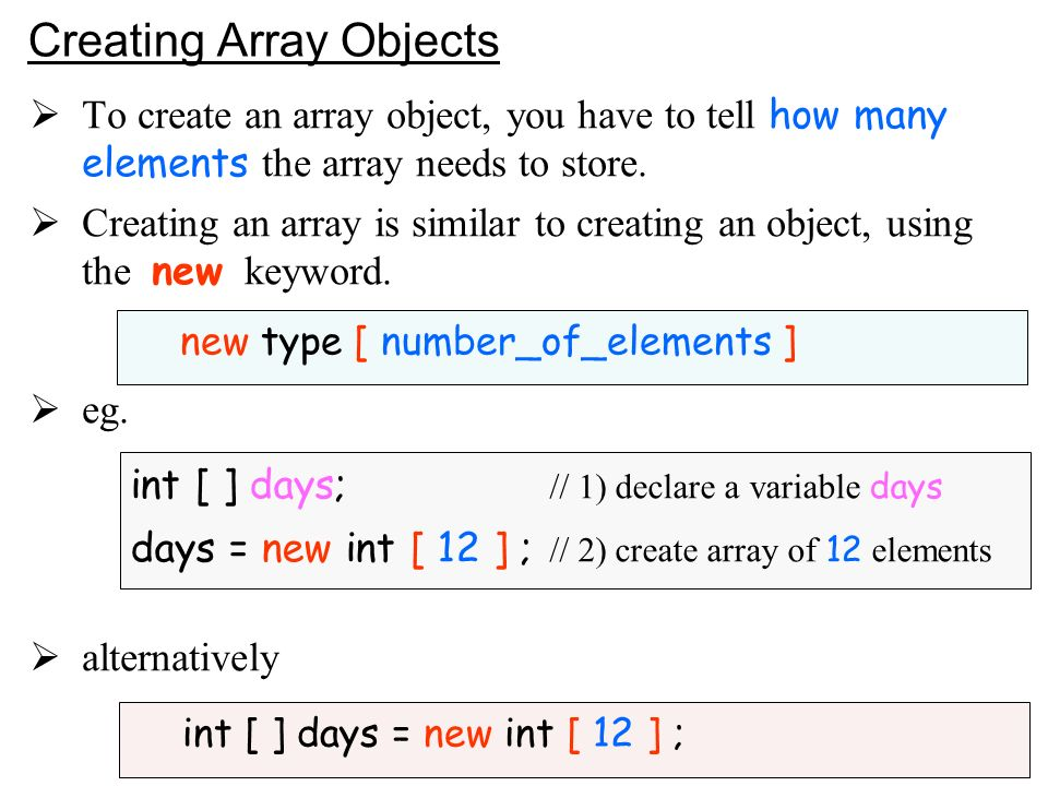 10 Creating Array Objects To create an array object, you have to tell how many elements the array needs to store.