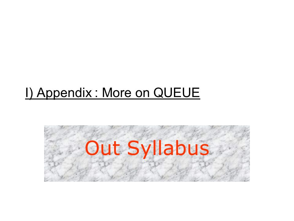 I) Appendix : More on QUEUE Out Syllabus