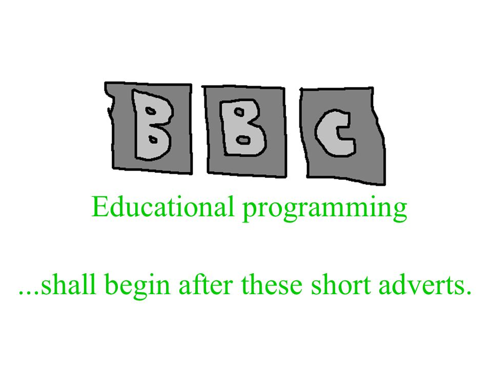 Educational programming...shall begin after these short adverts.