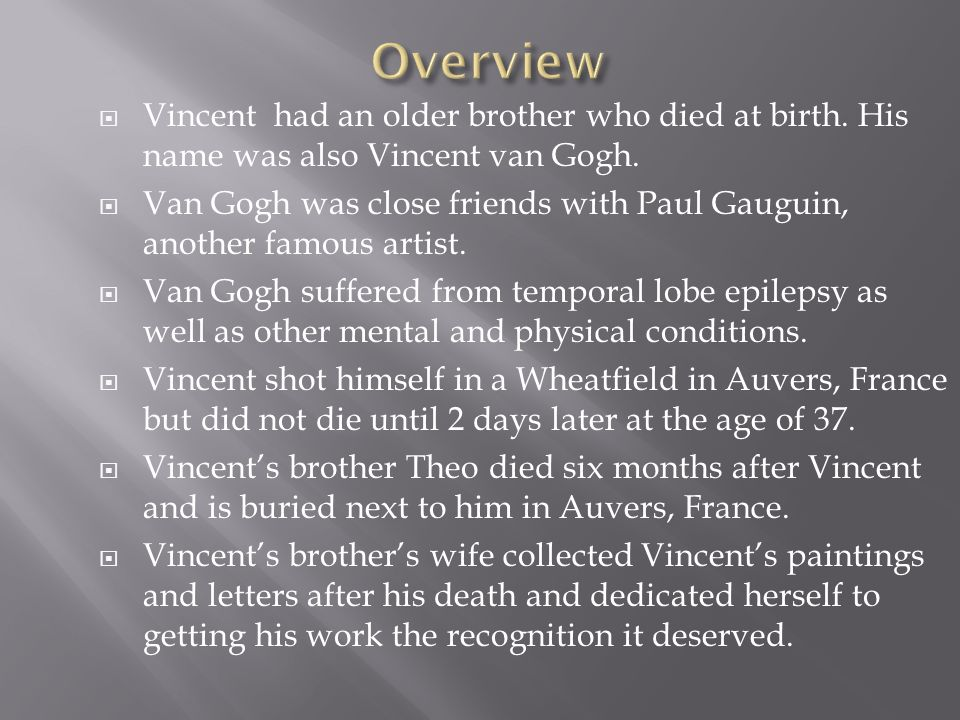 Vincent had an older brother who died at birth. His name was also Vincent van Gogh.