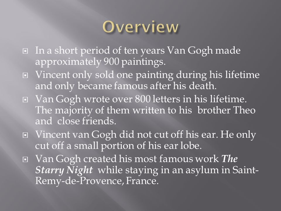 In a short period of ten years Van Gogh made approximately 900 paintings.