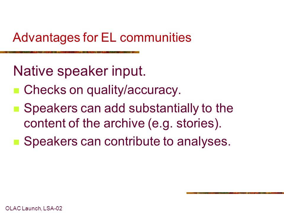 OLAC Launch, LSA-02 Advantages for EL communities Native speaker input.